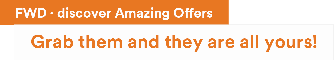 FWD ● discover Amazing Offers Grab them and they are all yours!